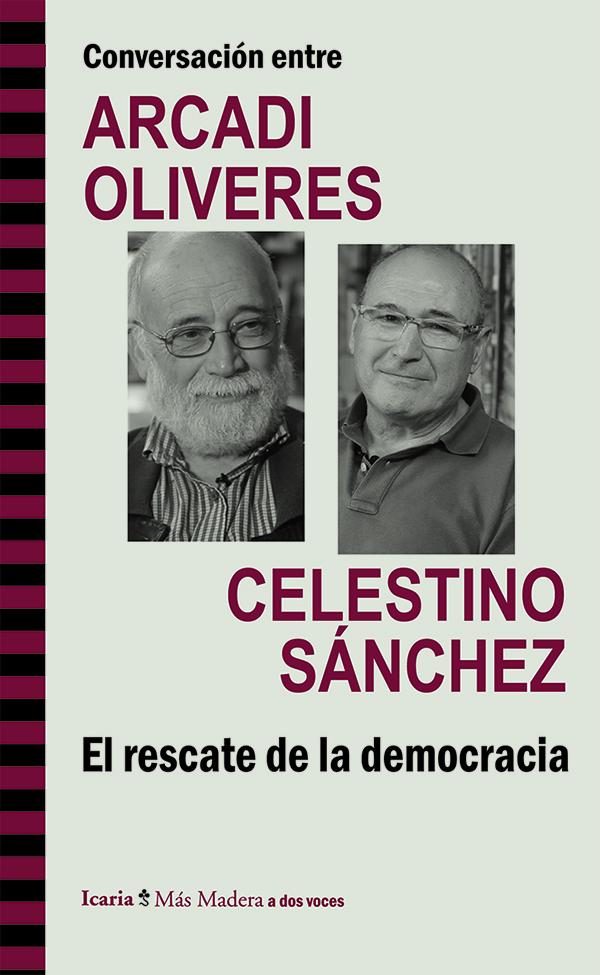 Conversación entre ARCADI OLIVRES y CELESTINO SÁNCHEZ. El rescate de la democracia