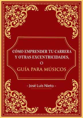 COMO EMPRENDER TU CARRERA Y OTRAS EXCENTRICIDADES O GUIA PARA MUSICOS