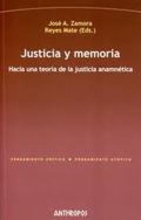 JUSTICIA Y MEMORIA : HACIA UNA TEORÍA DE LA JUSTICIA ANAMNÉTICA