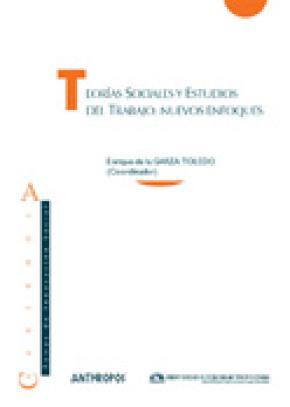 TEORÍAS SOCIALES Y ESTUDIOS DE TRABAJO : NUEVOS ENFOQUES