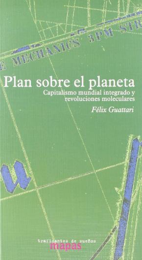 PLAN SOBRE EL PLANETA: REVOLUCIONES MOLECULARES Y CAPITALISMO MUNDIAL INTEGRADO