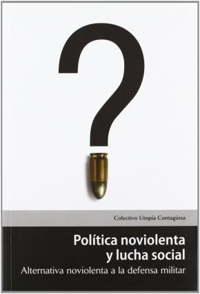 POLÍTICA NOVIOLENTA Y LUCHA SOCIAL. ALTERNATIVA NOVIOLENTA A LA DEFENSA MILITAR