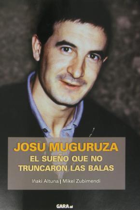 JOSU MUGURUZA. EL SUEÑO QUE NO TRUNCARON LAS BALAS