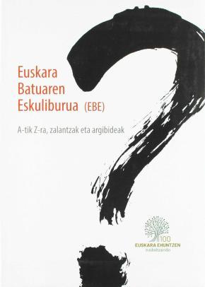 EUSKARA BATUAREN ESKULIBURUA (EBE) - A-TIK Z-RA, ZALANTZAK ETA ARGIBIDEAK