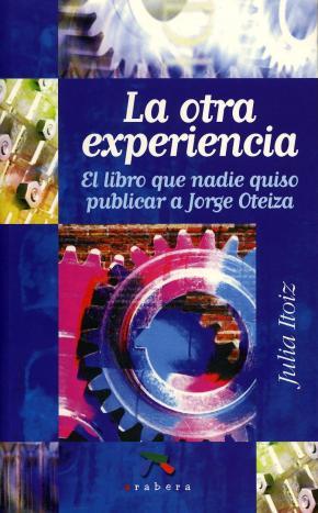 LA OTRA EXPERIENCIA : EL LIBRO QUE NADIE QUISO PUBLICAR A JORGE OTEIZA
