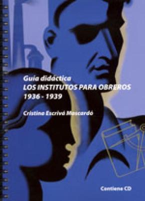 LOS INSTITUTOS PARA OBREROS (1936-1939) : GUÍA DIDÁCTICA