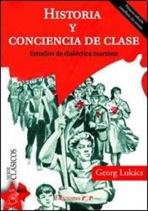 HISTORIA Y CONCIENCIA DE CLASE. ESTUDIOS DE DIALECTICA MARXISTA