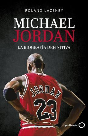 Michael Jordan. La biografía definitiva