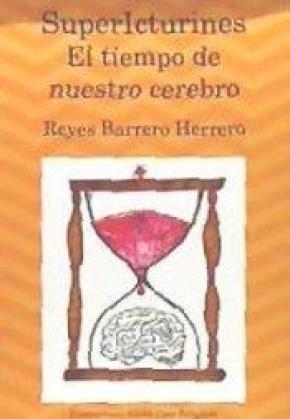 SUPERICTURINES EL TIEMPO DE NUESTRO CEREBRO/SUPERIKTUSTXOAK GURE GARUNAREN DENBORA