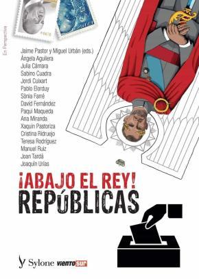 ABAJO EL REY! REPÚBLICAS