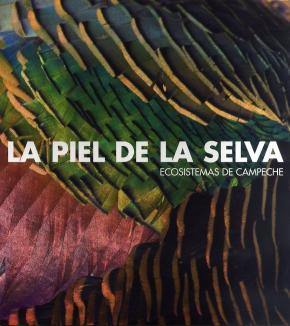 La piel de la selva. Ecosistemas de Campeche