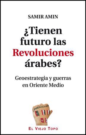 ¿Tienen futuro las Revoluciones árabes?