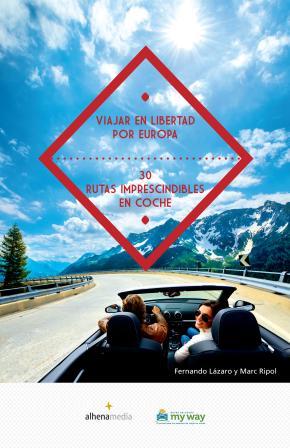 Viajar en libertad por Europa 30 rutas imprescindibles en coche