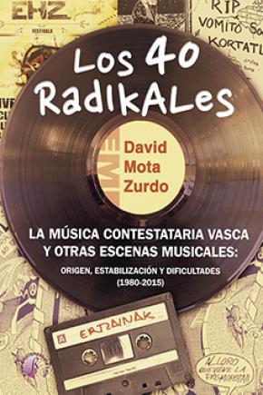 Los 40 Radikales. La música contestataria vasca y otras escenas musicales: origen, estabilización y dificultades (1980-2015)