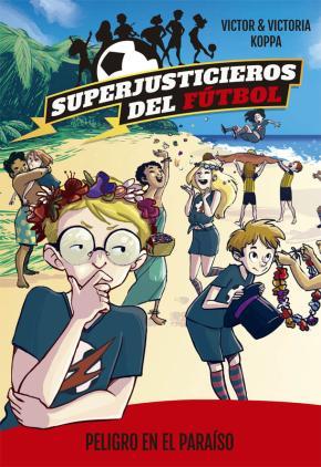 Superjusticieros del Fútbol 4. Peligro en el paraíso
