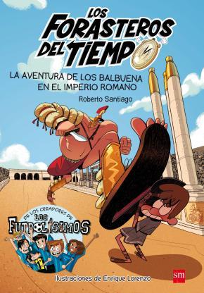 Los Forasteros del Tiempo 3: La aventura de los Balbuena en el imperio romano