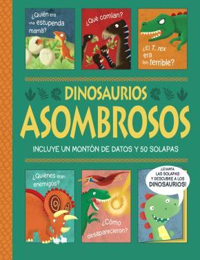 Dinosaurios asombrosos. ¡Un libro con solapas!