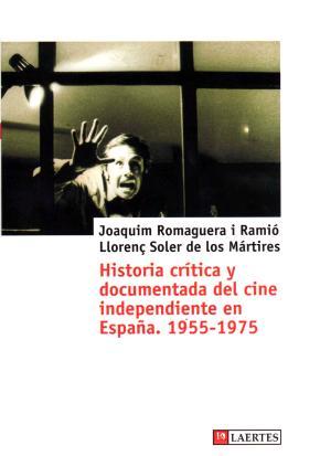 Historia crítica y documentada del cine independiente en España. 1955-1975