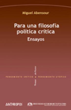 PARA UNA FILOSOFÍA POLÍTICA CRÍTICA : ENSAYOS