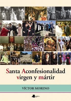 Santa Aconfesionalidad, virgen y mörtir