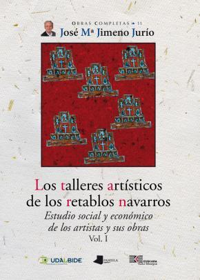 Los talleres artêsticos de los retablos navarros (Vol. I)