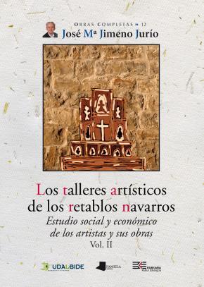 Los talleres artêsticos de los retablos navarros (Vol. II)