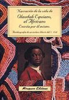 Narración de la vida de Olaudah Equiano, el Africano, escrita por él mismo. Autobiografía de un esclavo liberto africano