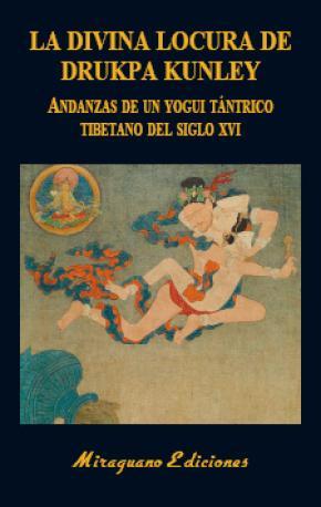 La Divina Locura de Drukpa Kunley. Andanzas de un yogui tántrico tibetano