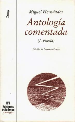 Antología comentada de Miguel Hernández. Tomo I, poesía