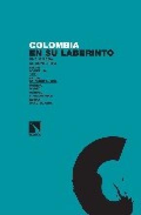 Colombia en su laberinto. Una mirada al conflicto
