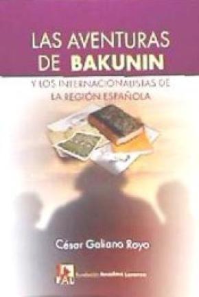 LAS AVENTURAS DE BAKUNIN Y LOS INTERNACIONALISTAS DE LA REGIÓN ESPAÑOLA