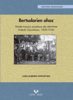 Bertsolarien ahoz. Modernizazio prozesua eta identitate bideak Gipuzkoan, 1830-1936
