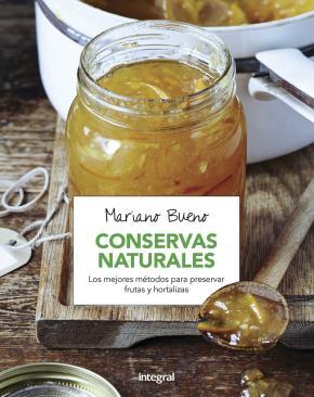 Conservas naturales. Los mejores métodos para presenvar frutas y hortalizas.