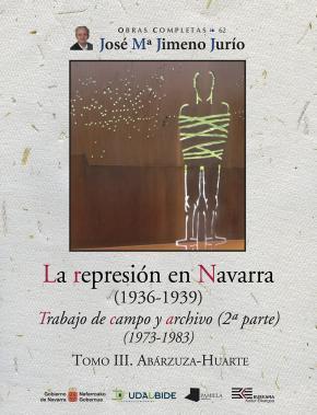 La represión en Navarra (1936-1939) Tomo III. Abárzuza-Huarte