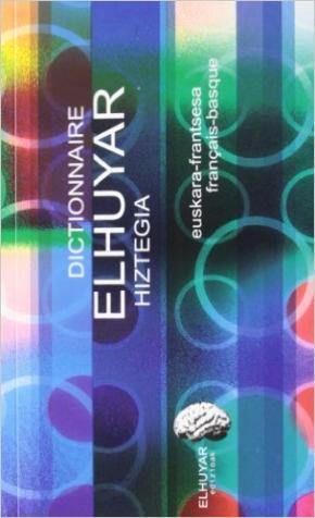 DICT. ELHUYAR HIZTEGIA EUS / FRA - FRA / EUS
