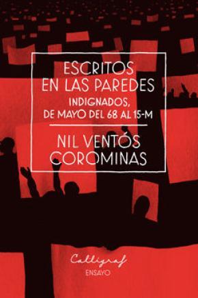 ESCRITOS EN LAS PAREDES : INDIGNADOS : DE MAYO DEL 68 AL 15-M