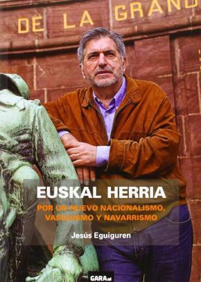 Euskal Herria - Por un nuevo nacionalismo, vasquismon y navarrismo