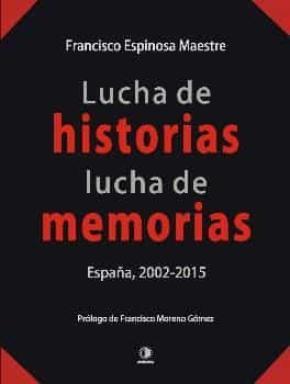 Lucha de historias, lucha de memorias. España, 2002-2015