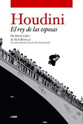 HOUDINI. EL REY DE LAS ESPOSAS