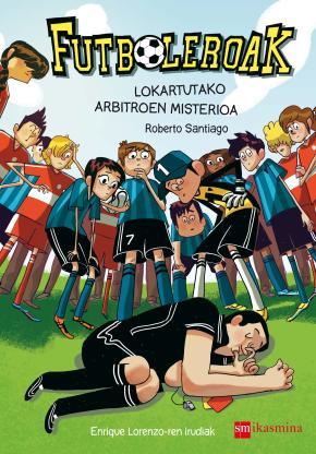 Futboleroak. Lokartutako arbitroen misterioa