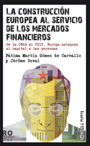 LA CONSTRUCCIÓN EUROPEA AL SERVICIO DE LOS MERCADOS FINANCIEROS