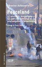Peaceland. Resolución de conflictos y las políticas cotidianas en las intervenciones internacionales