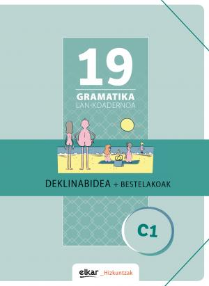 Gramatika Lan-Koadernoa 19 (C1). Deklinabidea + Bestelakoak