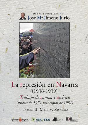 La represión en Navarra (1936-1939) Tomo II. Mélida-Ziordia
