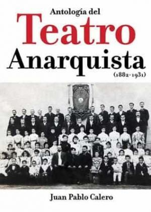 ANTOLOGÍA DEL TEATRO ANARQUISTA (1882-1931)