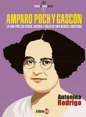 Amparo Poch y Gascón. La vida por los otros. Guerra y exilio de una médica libertaria