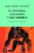 EL UNIVERSO, LOS DIOSES Y LOS HOMBRES : EL RELATO DE LOS MITOS GRIEGOS