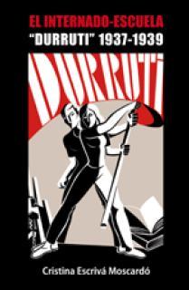"""EL INTERNADO-ESCUELA """"DURRUTI"""", 1937-1939"""