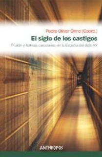 EL SIGLO DE LOS CASTIGOS. PRISIÓN Y FORMAS CARCELARIAS EN LA ESPAÑA DEL SIGLO XX