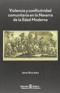 Violencia y conflictividad comunitaria en la Navarra de la Edad Moderna